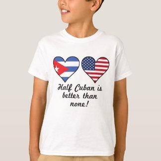 Camiseta O meio cubano é melhor do que nenhuns