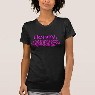 Camiseta o mel, meus saltos é mais alto do que seus padrões