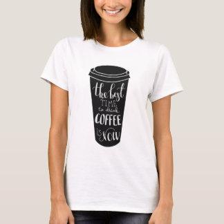 Camiseta O melhor momento de beber o café é agora