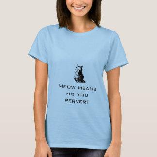 Camiseta O Meow significa-o nenhum pervertido
