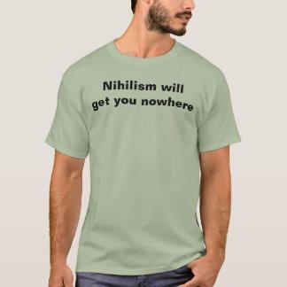 Camiseta O niilismo obtê-lo-á em nenhuma parte