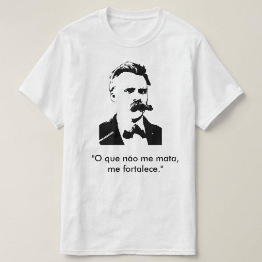Camiseta O que não me mata me fortalece. (Nietzsche)