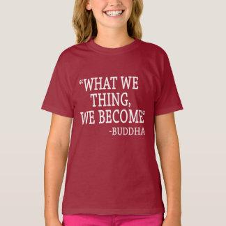 Camiseta O que nós coisa nós nos transformamos