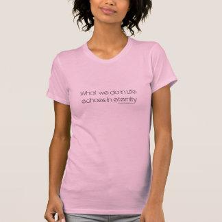 Camiseta O que nós fazemos em ecos da vida na eternidade