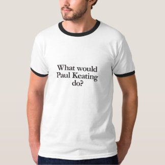 Camiseta o que Paul Keating faria
