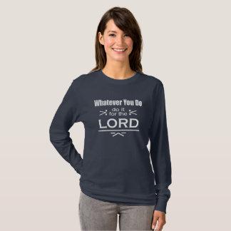 Camiseta O que quer que você faz… Faça-o para o senhor