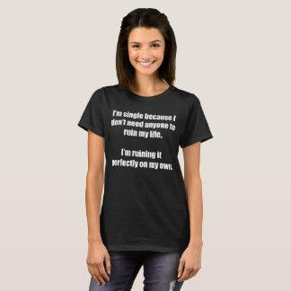 Camiseta O solteiro não precisa qualquer um de arruinar meu