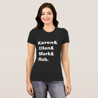 Camiseta O T das mulheres de Karen&Ellen&Mark&Rob