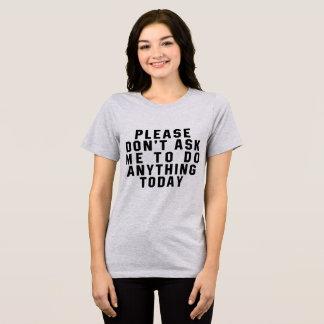 Camiseta O t-shirt por favor não pede que eu faça qualquer