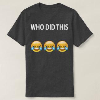 Camiseta O WHO FEZ ESTE t-shirt da piada