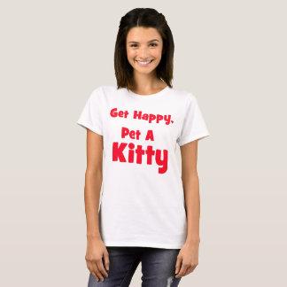 Camiseta Obtenha feliz, Pet um gatinho