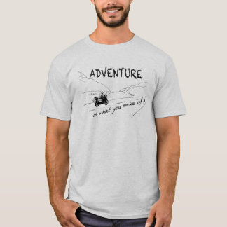 Camiseta OF ADVENTURE make is Shirt what it you -