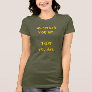 Camiseta Onde quer que você vai, lá você está