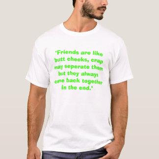 """Camiseta Os """"amigos são como mordentes do bumbum,"""