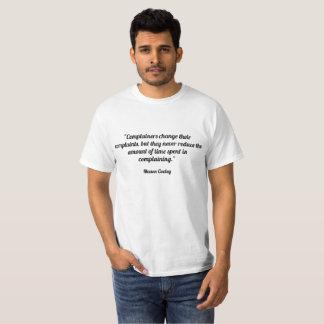 """Camiseta Os """"Complainers mudam-nos suas queixas, mas nev"""