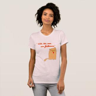 Camiseta Os gatos como homens são Flatterers