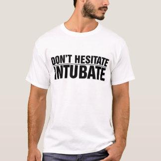 Camiseta Os homens não hesitam, Intubate!