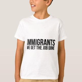 Camiseta Os imigrantes que nós obtemos o trabalho feito