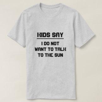 Camiseta Os miúdos dizem: Eu não quero falar ao sol