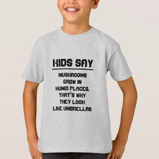 Camiseta Os miúdos dizem: Os cogumelos crescem em lugares