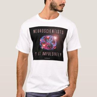 Camiseta Os neurocientistas fazem-no impulsiva