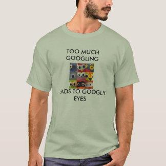 Camiseta os olhos googly, DEMASIADO GOOGLING, CONDUZEM A
