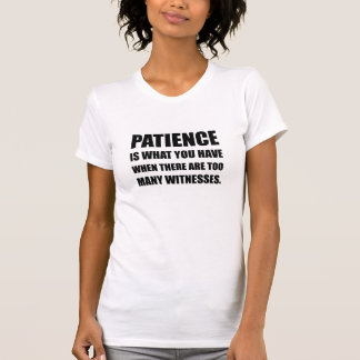 Camiseta Paciência testemunhas demais