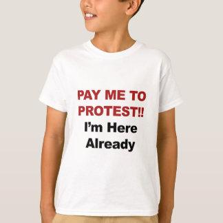 Camiseta Pague-me para protestar! Eu estou aqui já
