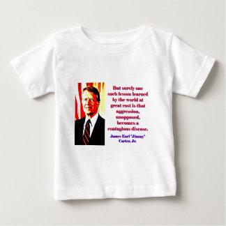 Camiseta Para Bebê Mas certamente uma tal lição - Jimmy Carter