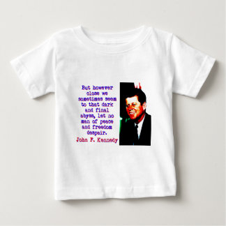 Camiseta Para Bebê Mas contudo próximo - John Kennedy