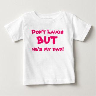 Camiseta Para Bebê Não ria, mas é meu pai