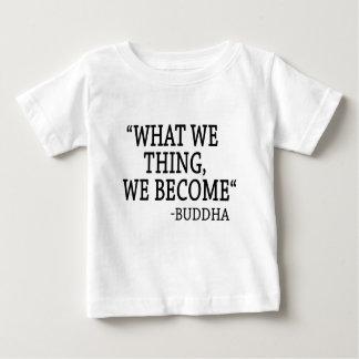 Camiseta Para Bebê O que nós coisa nós nos transformamos