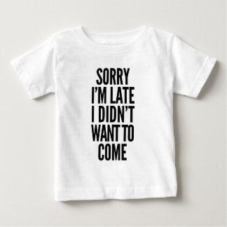 Camiseta Para Bebê Pesaroso eu estou atrasado, mim não quis vir
