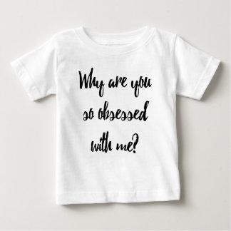 Camiseta Para Bebê Por que você é obcecado assim comigo?