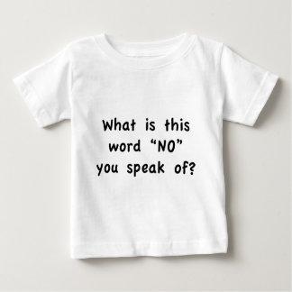 """Camiseta Para Bebê Que é esta palavra """"não"""" que você fala de?"""