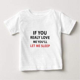 Camiseta Para Bebê Se você me ama realmente você deixar-me-á dormir