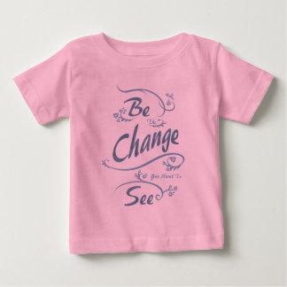 Camiseta Para Bebê Seja a mudança que você quer ver