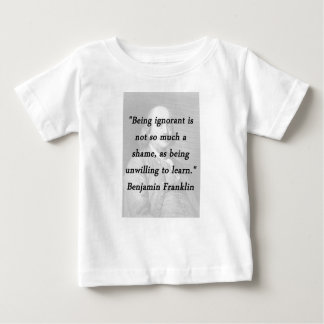 Camiseta Para Bebê Sendo ignorante - Benjamin Franklin