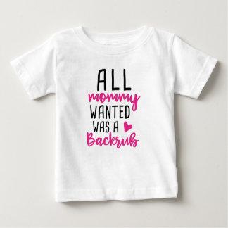 Camiseta Para Bebê Toda a mamãe Wanted era um Backrub