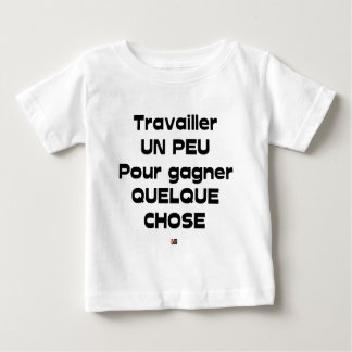 Camiseta Para Bebê Trabalhar LIGEIRAMENTE para ganhar ALGO