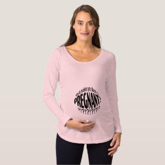 Camiseta Para Gestantes Que o faz me pensar está grávido?