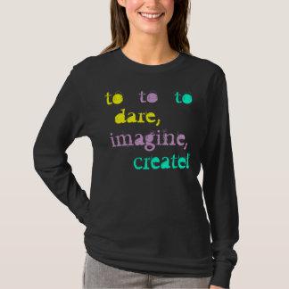 Camiseta para ousar, para imaginar, para criar!  Design do