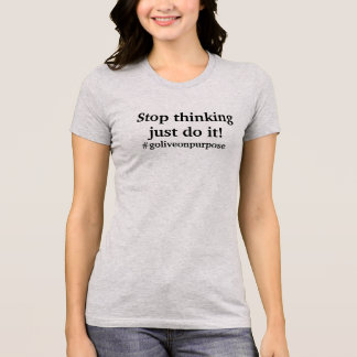 Camiseta Pare de pensar - apenas faça-o!