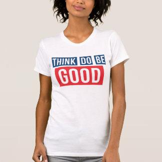 Camiseta Pense bom, faça bom, seja bom Tshirt