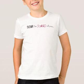 Camiseta Pense, mim são, Scared, de você…