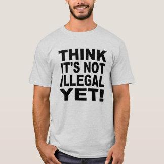 Camiseta Pense que não é ilegal ainda!