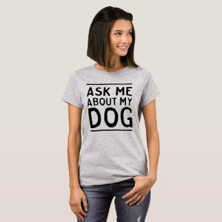 Camiseta Pergunte-me sobre meu cão