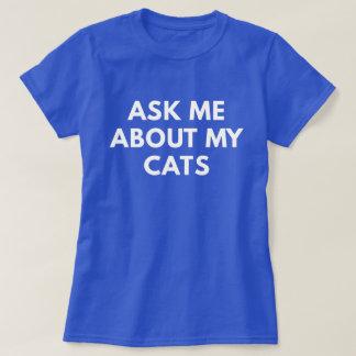 Camiseta Pergunte-me sobre meus gatos (o t-shirt das