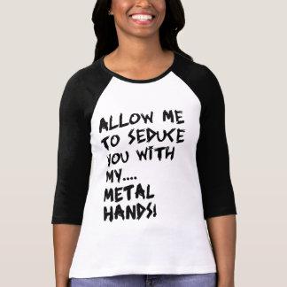 Camiseta Permita que eu seduza-o com meu… METAL AS MÃOS!