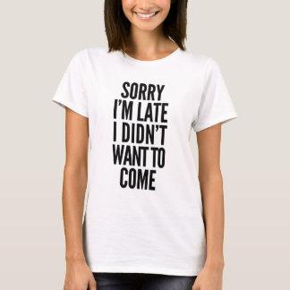 Camiseta Pesaroso eu estou atrasado, mim não quis vir
